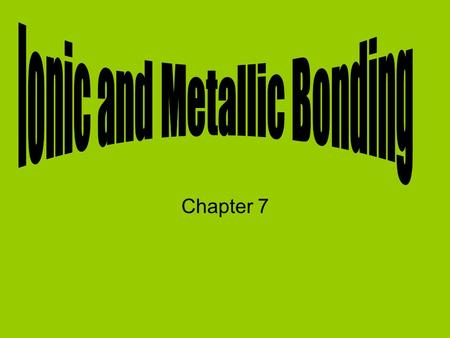Chapter 7. Ions Elements within each group of the periodic table behave similarly because they have the same number of valence electrons. Valence electrons.