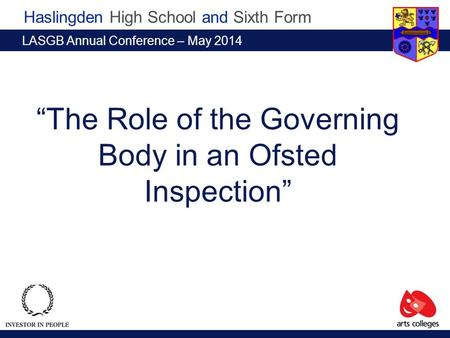 "Haslingden High School and Sixth Form ""The Role of the Governing Body in an Ofsted Inspection"" LASGB Annual Conference – May 2014."