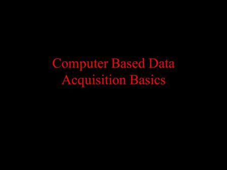 Computer Based Data Acquisition Basics. Outline Basics of data acquisition Analog to Digital Conversion –Quantization –Aliasing.