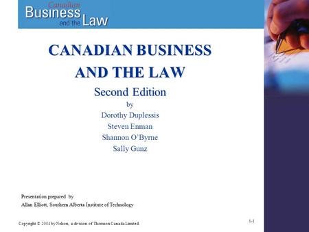 Copyright © 2004 by Nelson, a division of Thomson Canada Limited. 1-1 CANADIAN BUSINESS AND THE LAW Second Edition by Dorothy Duplessis Steven Enman Shannon.
