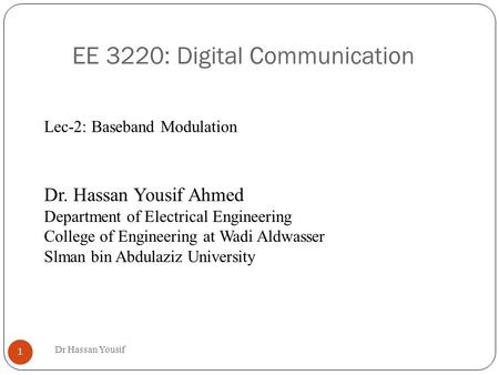 EE 3220: Digital Communication Dr. Hassan Yousif Ahmed Department of Electrical Engineering College of Engineering at Wadi Aldwasser Slman bin Abdulaziz.