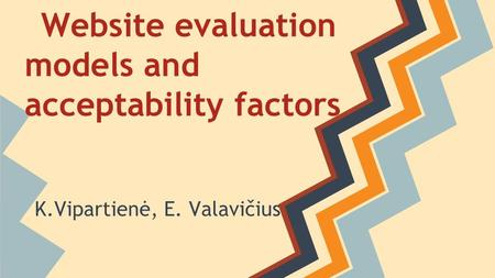 Website evaluation models and acceptability factors K.Vipartienė, E. Valavičius.