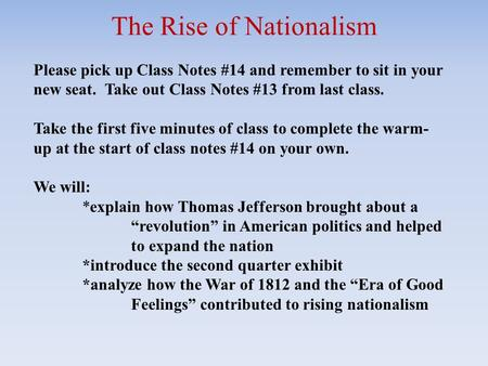 The Rise of Nationalism Please pick up Class Notes #14 and remember to sit in your new seat. Take out Class Notes #13 from last class. Take the first five.