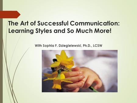The Art of Successful Communication: Learning Styles and So Much More! With Sophia F. Dziegielewski, Ph.D., LCSW.