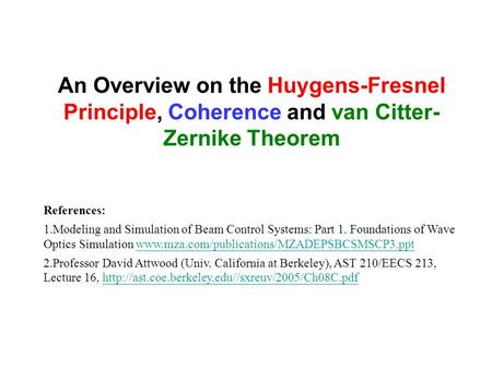 An Overview on the Huygens-Fresnel Principle, Coherence and van Citter-Zernike Theorem References: Modeling and Simulation of Beam Control Systems: Part.