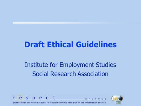 Draft Ethical Guidelines Institute for Employment Studies Social Research Association.