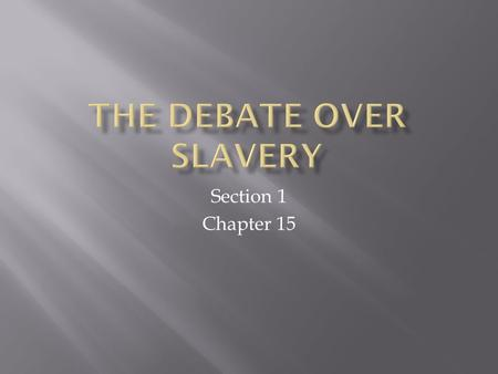 Section 1 Chapter 15.  How did the outcome of the Mexican War affect the debate over the expansion of slavery?  What were the major provisions of the.