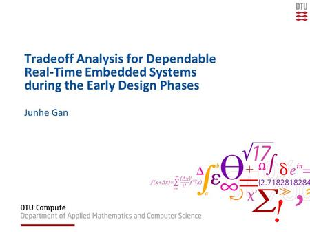 Tradeoff Analysis for Dependable Real-Time Embedded Systems during the Early Design Phases Junhe Gan.