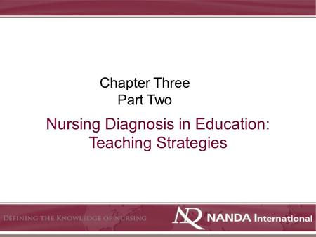 Nursing Diagnosis in Education: Teaching Strategies Chapter Three Part Two.