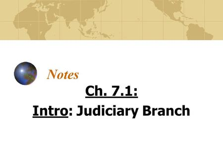 Notes Ch. 7.1: Intro: Judiciary Branch. Criminal vs. Civil Laws Criminal Law- Protects society. Assault, murder, rape, robbery, etc. Civil Law – Disputes.