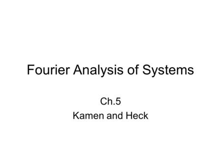 Fourier Analysis of Systems Ch.5 Kamen and Heck. 5.1 Fourier Analysis of Continuous- Time Systems Consider a linear time-invariant continuous-time system.