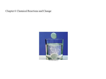 Chapter 6 Chemical Reactions and Change. In a chemical change, reacting substances form new substances with different compositions and properties; a chemical.