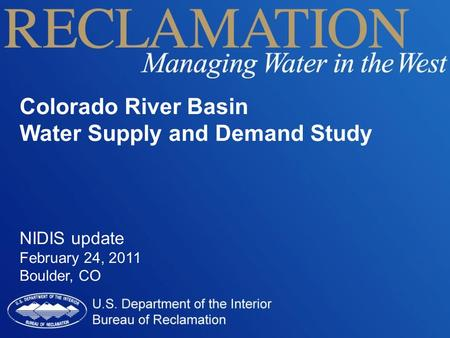 Colorado River Basin Water Supply and Demand Study NIDIS update February 24, 2011 Boulder, CO.