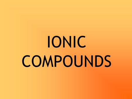 IONIC COMPOUNDS. STABILITY Relates to nobility Every element's dream They'll do what they can to look like a noble gas…pseudo-noble gas configuration.