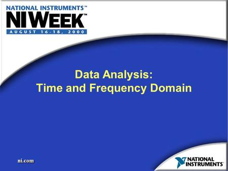 Ni.com Data Analysis: Time and Frequency Domain. ni.com Typical Data Acquisition System.