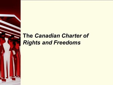 90 The Canadian Charter of Rights and Freedoms. 90 Background The Canadian Charter of Rights and Freedoms was entrenched (safeguarded) in the Canadian.