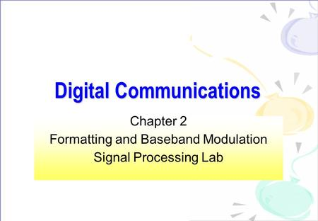 Digital Communications Chapter 2 Formatting and Baseband Modulation Signal Processing Lab.