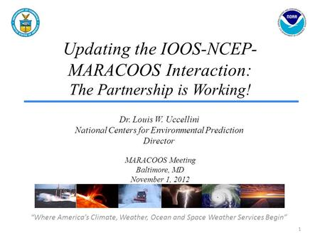 "Updating the IOOS-NCEP- MARACOOS Interaction: The Partnership is Working! ""Where America's Climate, Weather, Ocean and Space Weather Services Begin"" Dr."