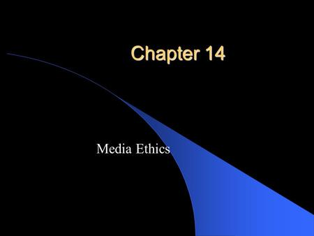 Chapter 14 Media Ethics. Goals of this chapter We will be covering the importance of ethical practices in media.