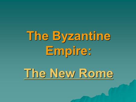 The Byzantine Empire: The New Rome.