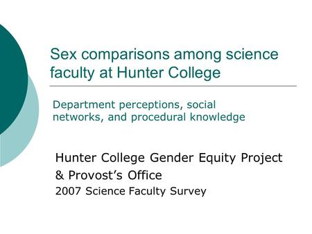 Sex comparisons among science faculty at Hunter College Hunter College Gender Equity Project & Provost's Office 2007 Science Faculty Survey Department.