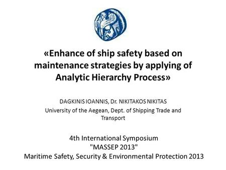 «Enhance of ship safety based on maintenance strategies by applying of Analytic Hierarchy Process» DAGKINIS IOANNIS, Dr. NIKITAKOS NIKITAS University of.