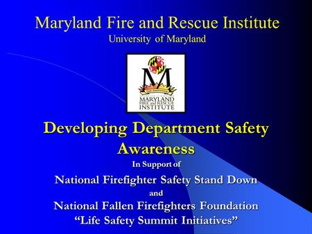 "Developing Department Safety Awareness In Support of National Firefighter Safety Stand Down and National Fallen Firefighters Foundation ""Life Safety Summit."