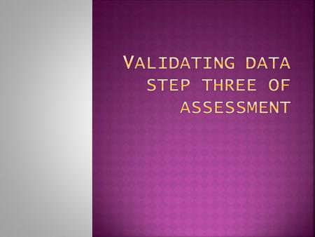 " Validation is the act of  "" double checking "" or verifying data to confirm that it is accurate and factual."