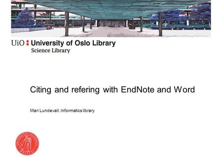 Citing and refering with EndNote and Word Mari Lundevall, Informatics library.