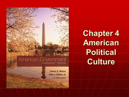 "Chapter 4 American Political Culture. Chapter 4 -""If I was talking to a person from another country, how could I explain to that person what it's like."