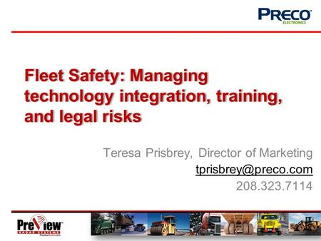 Fleet Safety: Managing technology integration, training, and legal risks Teresa Prisbrey, Director of Marketing 208.323.7114