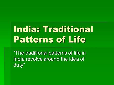 "India: Traditional Patterns of Life ""The traditional patterns of life in India revolve around the idea of duty"""