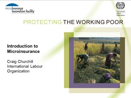 Introduction to Microinsurance Craig Churchill International Labour Organization.