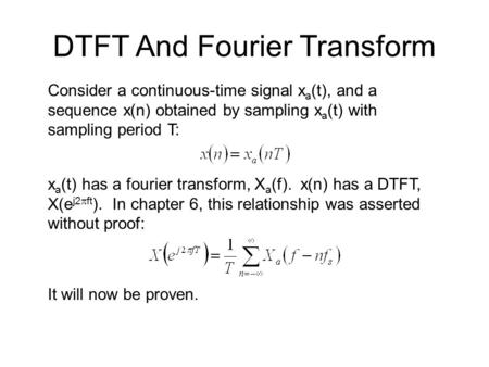 DTFT And Fourier Transform Consider a continuous-time signal x a (t), and a sequence x(n) obtained by sampling x a (t) with sampling period T: x a (t)