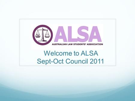 Welcome to ALSA Sept-Oct Council 2011. Administrative Matters Council Web Site  Familiarise yourself with the Council Room.