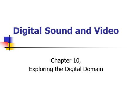 Digital Sound and Video Chapter 10, Exploring the Digital Domain.