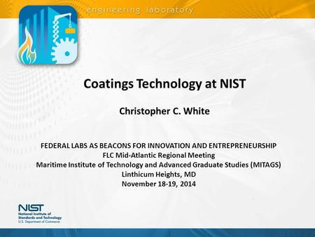 Coatings Technology at NIST Christopher C. White FEDERAL LABS AS BEACONS FOR INNOVATION AND ENTREPRENEURSHIP FLC Mid-Atlantic Regional Meeting Maritime.