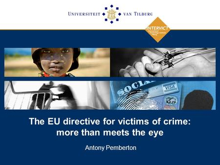 The EU directive for victims of crime: more than meets the eye Antony Pemberton.