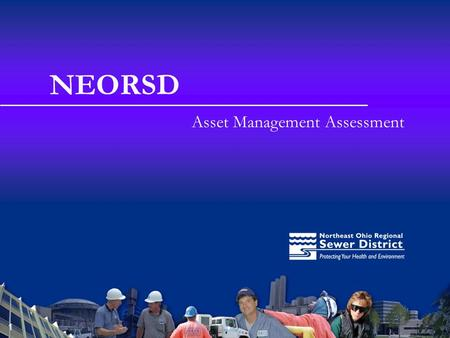 1 NEORSD Asset Management Assessment. Agenda NEORSD history / responsibilities Project drivers Overview of this project Strategic insights Lessons learned.