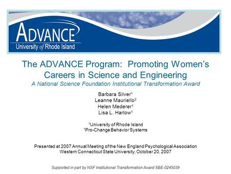 The ADVANCE Program: Promoting Women's Careers in Science and Engineering A National Science Foundation Institutional Transformation Award Barbara Silver.