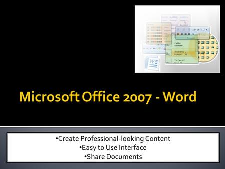 Create Professional-looking Content Easy to Use Interface Share Documents.