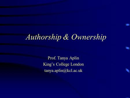 Authorship & Ownership Prof. Tanya Aplin King's College London