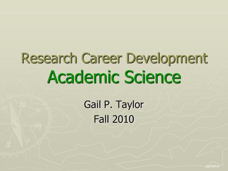 Research Career Development Academic Science Gail P. Taylor Fall 2010 10/19/2010.