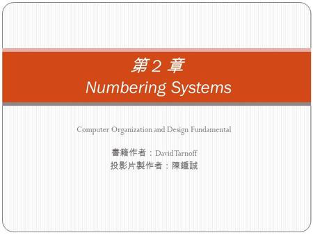 Computer Organization and Design Fundamental 書籍作者: David Tarnoff 投影片製作者:陳鍾誠 第 2 章 Numbering Systems.