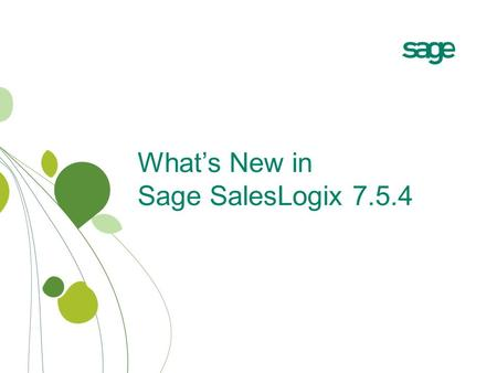 What's New in Sage SalesLogix 7.5.4. Release Highlights Sage SalesLogix v7.5.4 delivers exciting new features, extensive usability enhancements and market-leading.