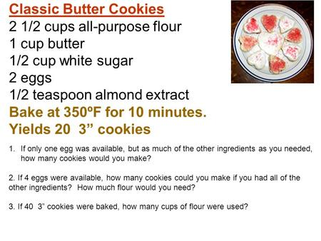 Classic Butter Cookies 2 1/2 cups all-purpose flour 1 cup butter 1/2 cup white sugar 2 eggs 1/2 teaspoon almond extract Bake at 350ºF for 10 minutes. Yields.