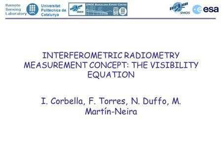 Universitat Politècnica de Catalunya INTERFEROMETRIC RADIOMETRY MEASUREMENT CONCEPT: THE VISIBILITY EQUATION I. Corbella, F. Torres, N. Duffo, M. Martín-Neira.