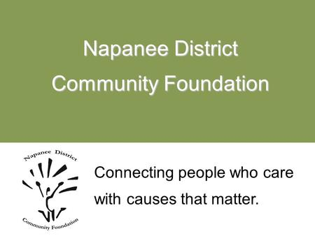 Connecting people who care with causes that matter. Napanee District Community Foundation.