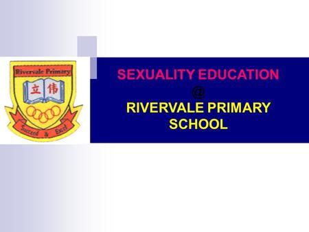 SEXUALITY RIVERVALE PRIMARY SCHOOL. MOE Sexuality Education in Schools 1. Sexuality Education (SEd) in schools is about enabling students.