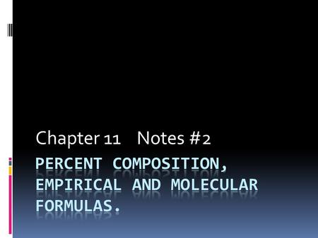 Chapter 11 Notes #2 Percent Composition  Is the percent by mass of each element in a compound.  Can be determined by dividing the molar mass of each.